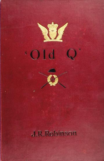 John Robert, 1850-1910 Robinson - 'Old Q'; a memoir of William Douglas, fourth Duke of Queensberry, K.T., one of 'the fathers of the turf,' with a full account of his celebrated matches and wagers, etc