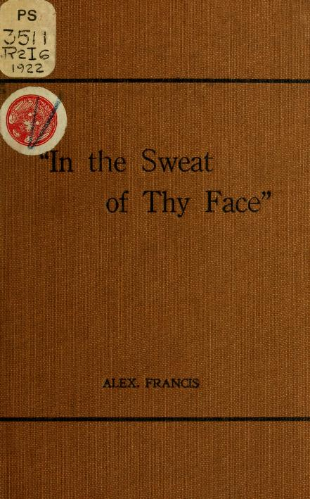"""Alex. [from old catalog] Francis - """"In the sweat of thy face"""""""