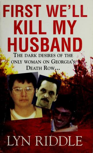 Cover of: First we'll kill my husband | Lyn Riddle